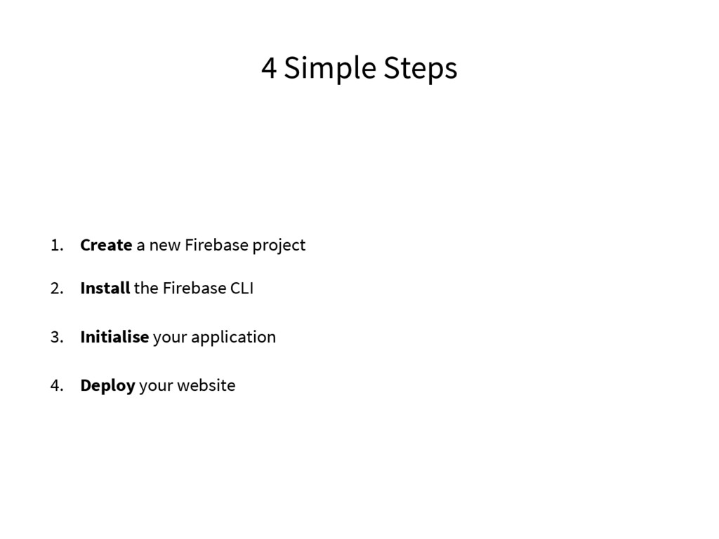4 Simple Steps 1. Create a new Firebase project...