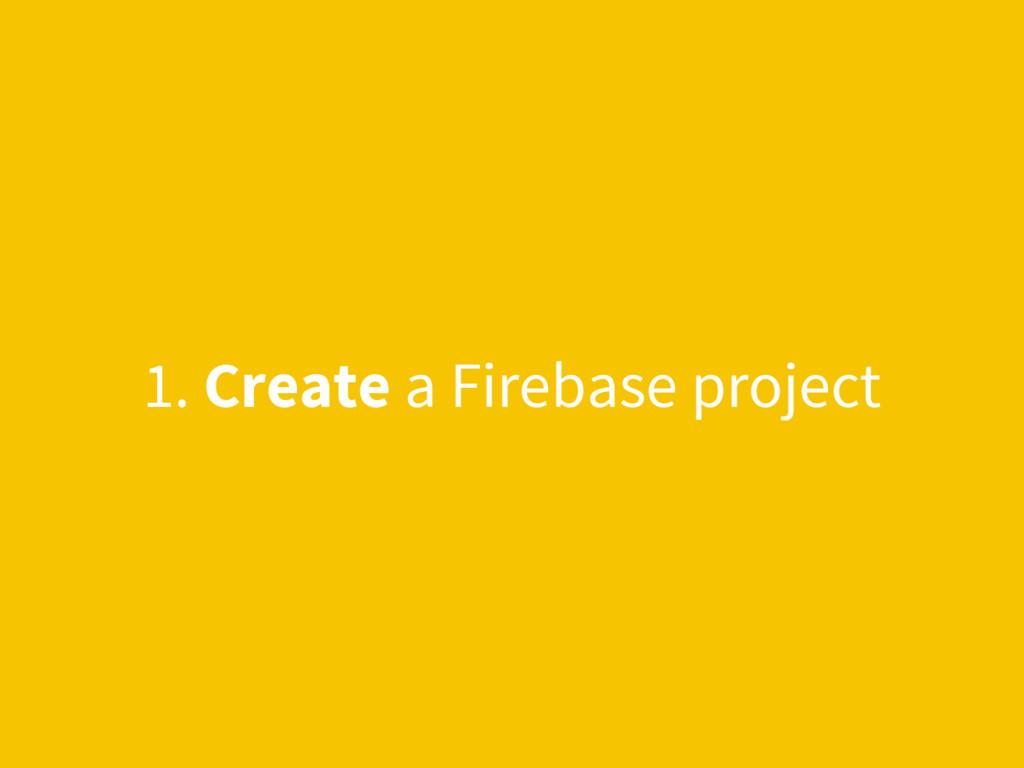 1. Create a Firebase project