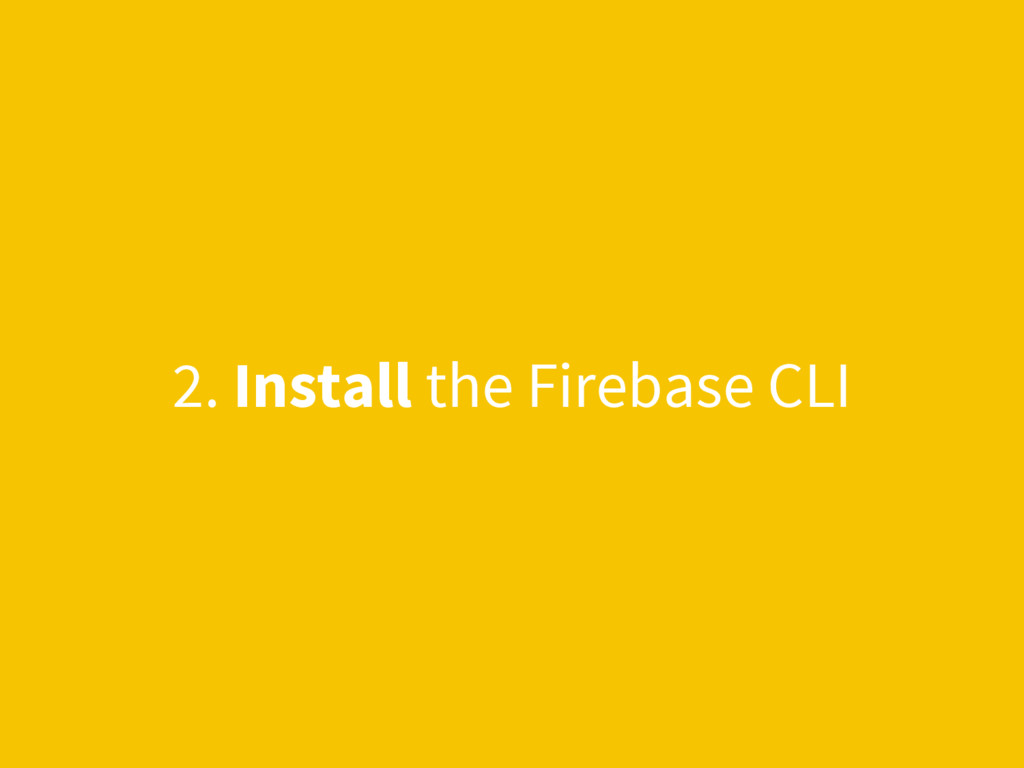 2. Install the Firebase CLI