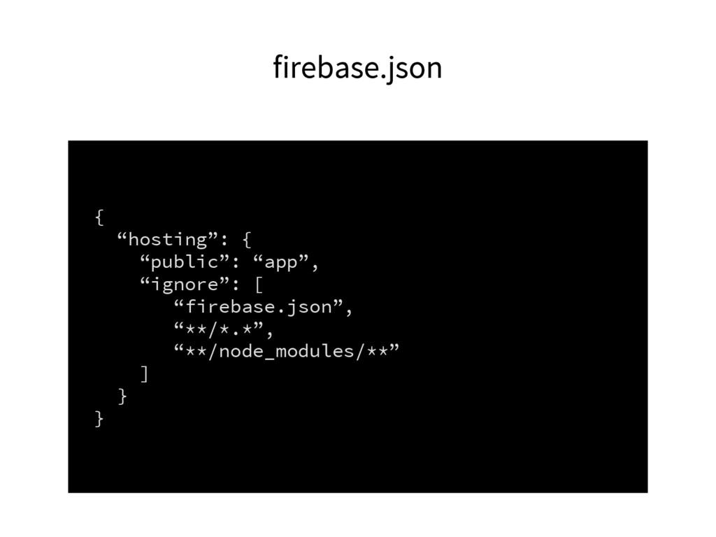 "firebase.json { ""hosting"": { ""public"": ""app"", ""..."