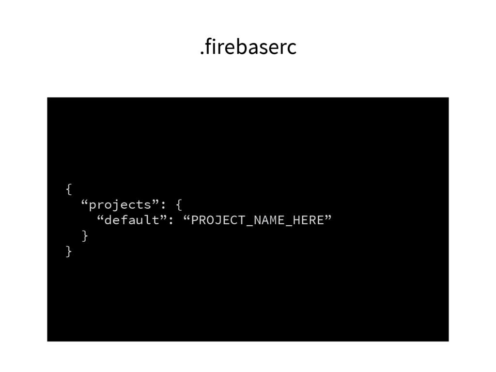 ".firebaserc { ""projects"": { ""default"": ""PROJECT..."