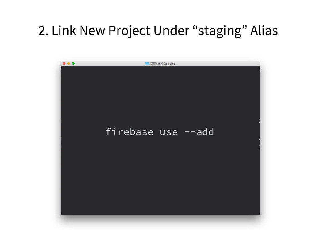"""2. Link New Project Under """"staging"""" Alias fireb..."""