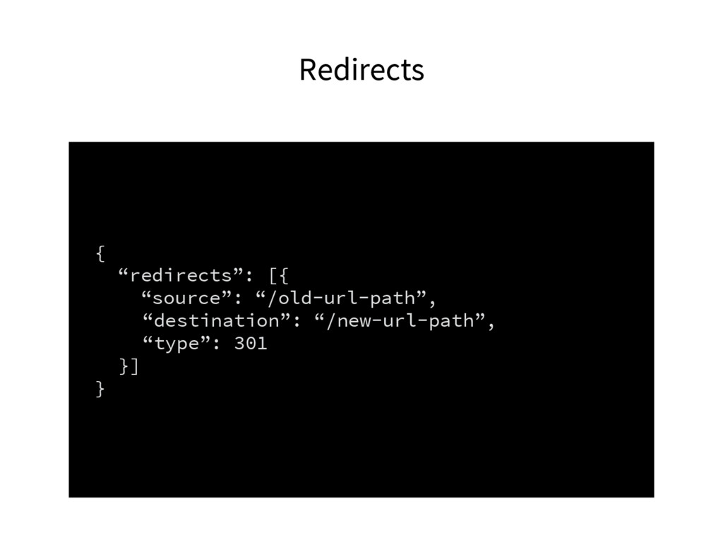 """Redirects { """"redirects"""": [{ """"source"""": """"/old-url..."""