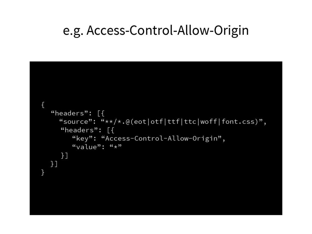 "e.g. Access-Control-Allow-Origin { ""headers"": [..."