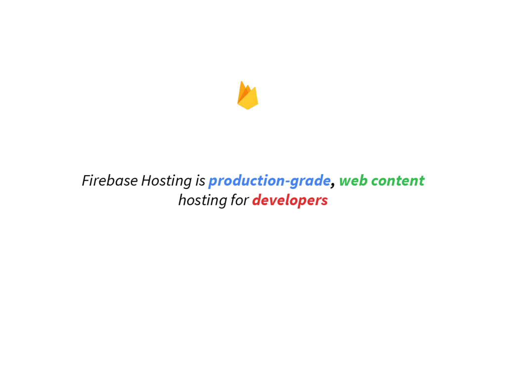 Firebase Hosting is production-grade, web conte...