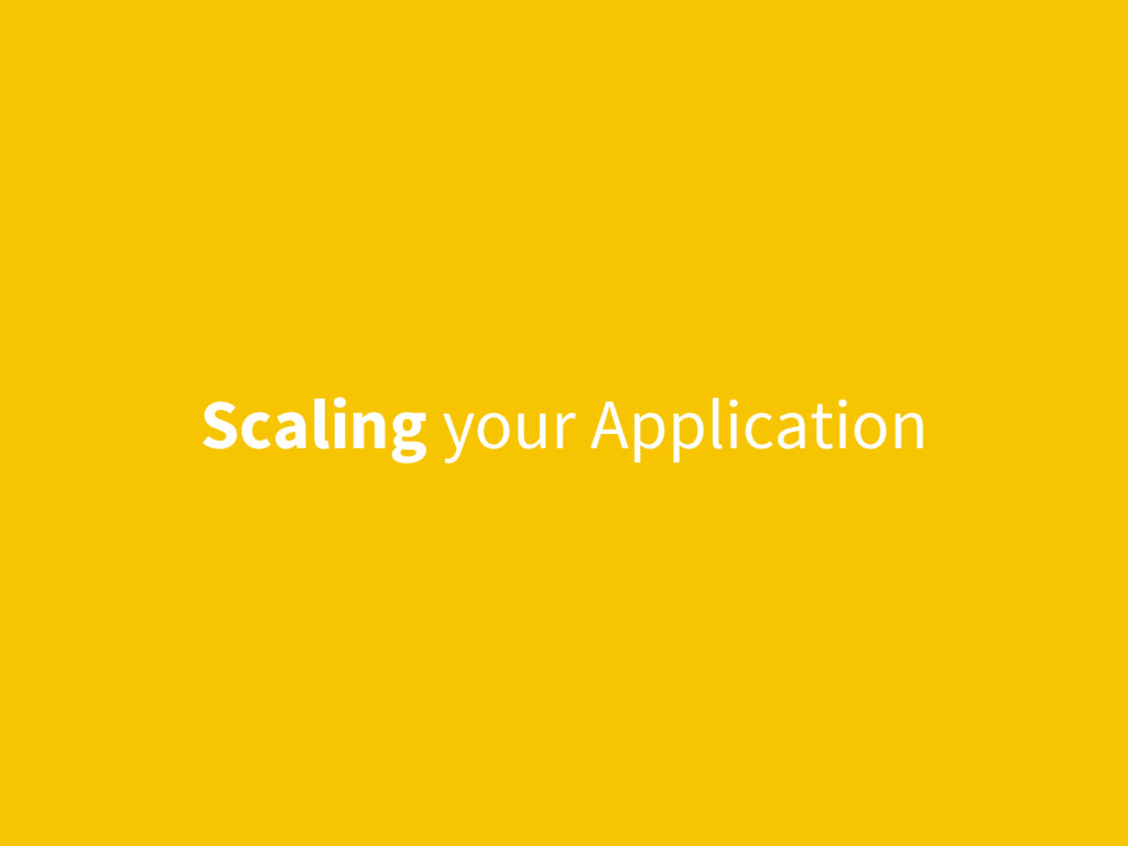 Scaling your Application
