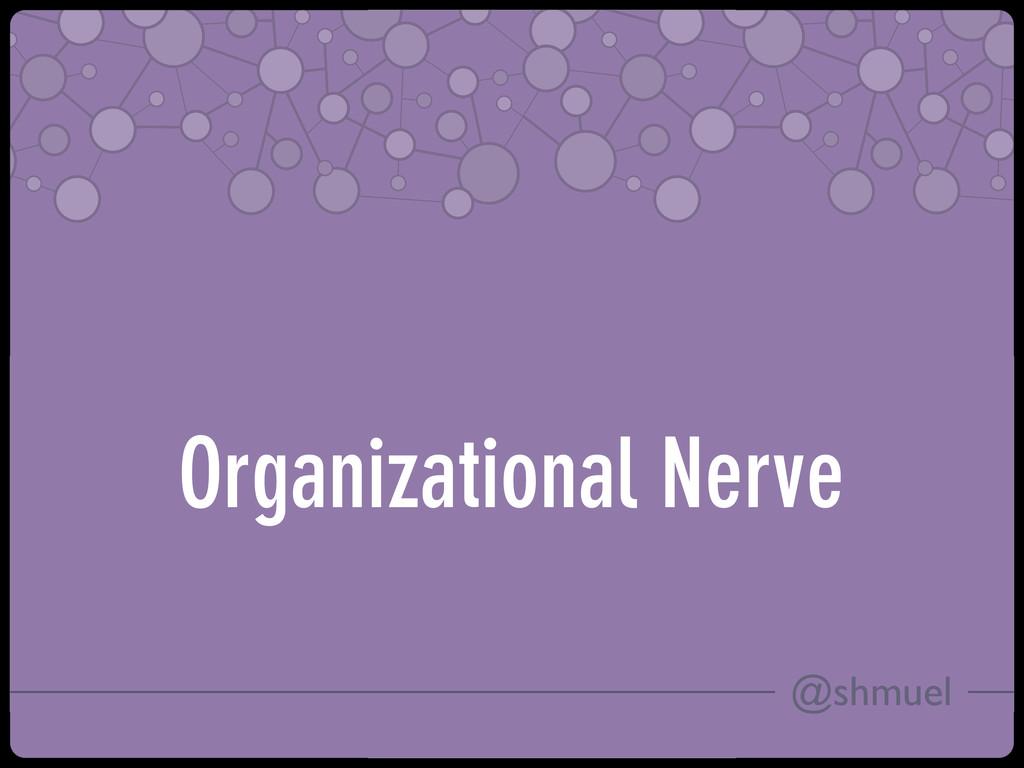 @shmuel Organizational Nerve
