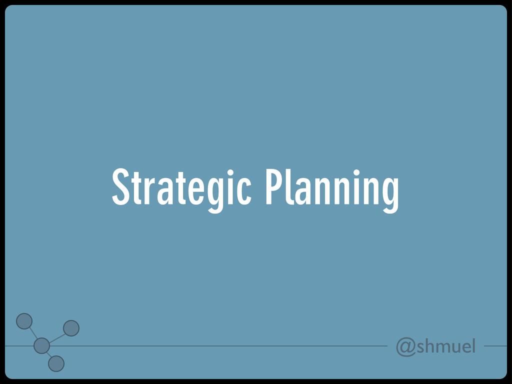 @shmuel Strategic Planning