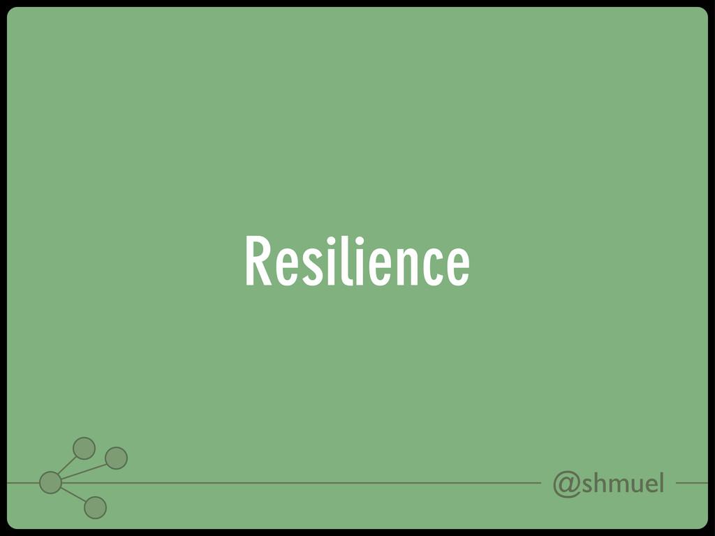 @shmuel Resilience