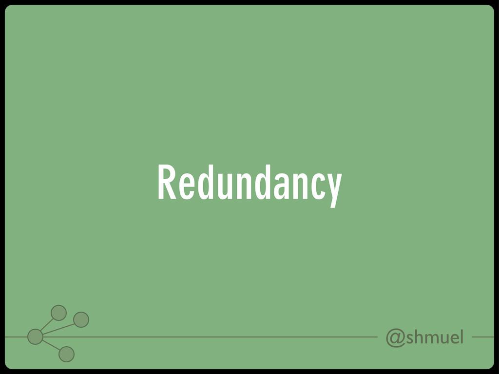 @shmuel Redundancy