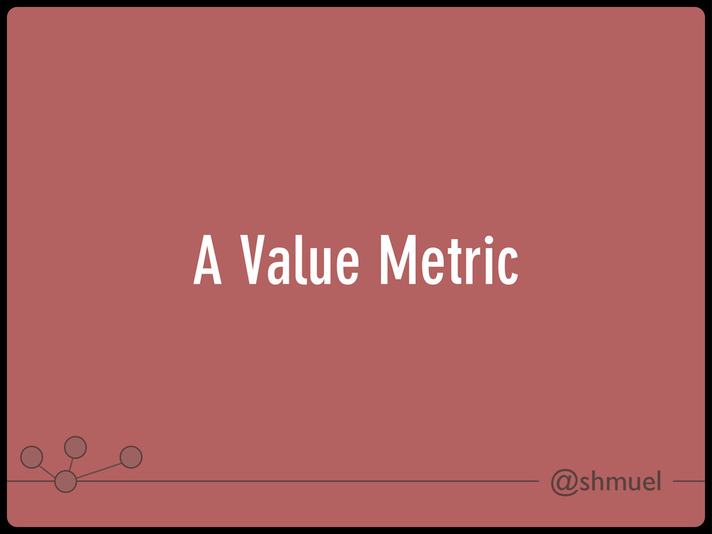 @shmuel A Value Metric
