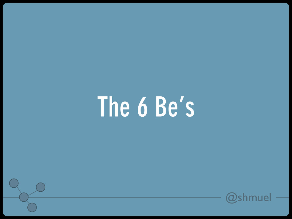 @shmuel The 6 Be's