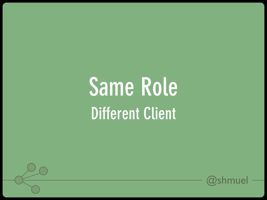 @shmuel Same Role Different Client