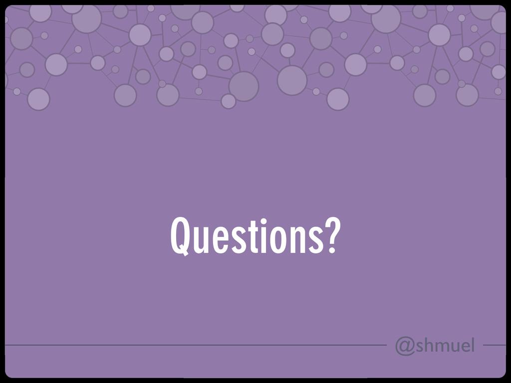 @shmuel Questions?
