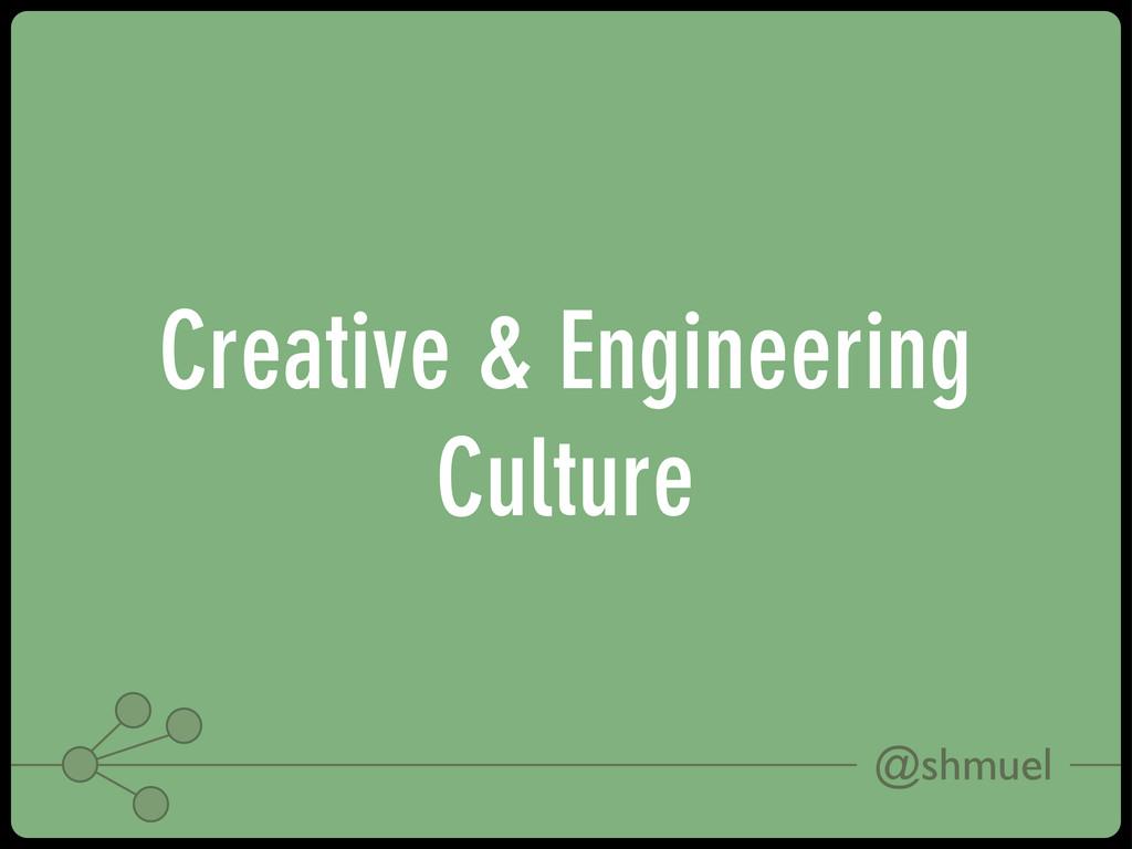 @shmuel Creative & Engineering Culture