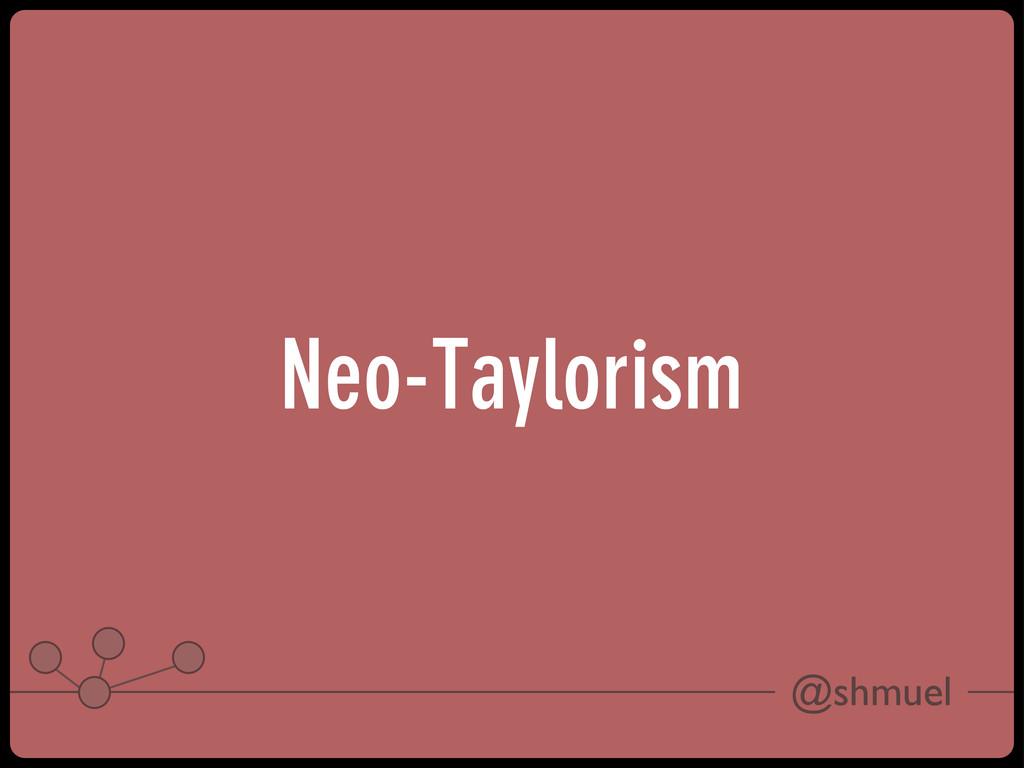 @shmuel Neo-Taylorism