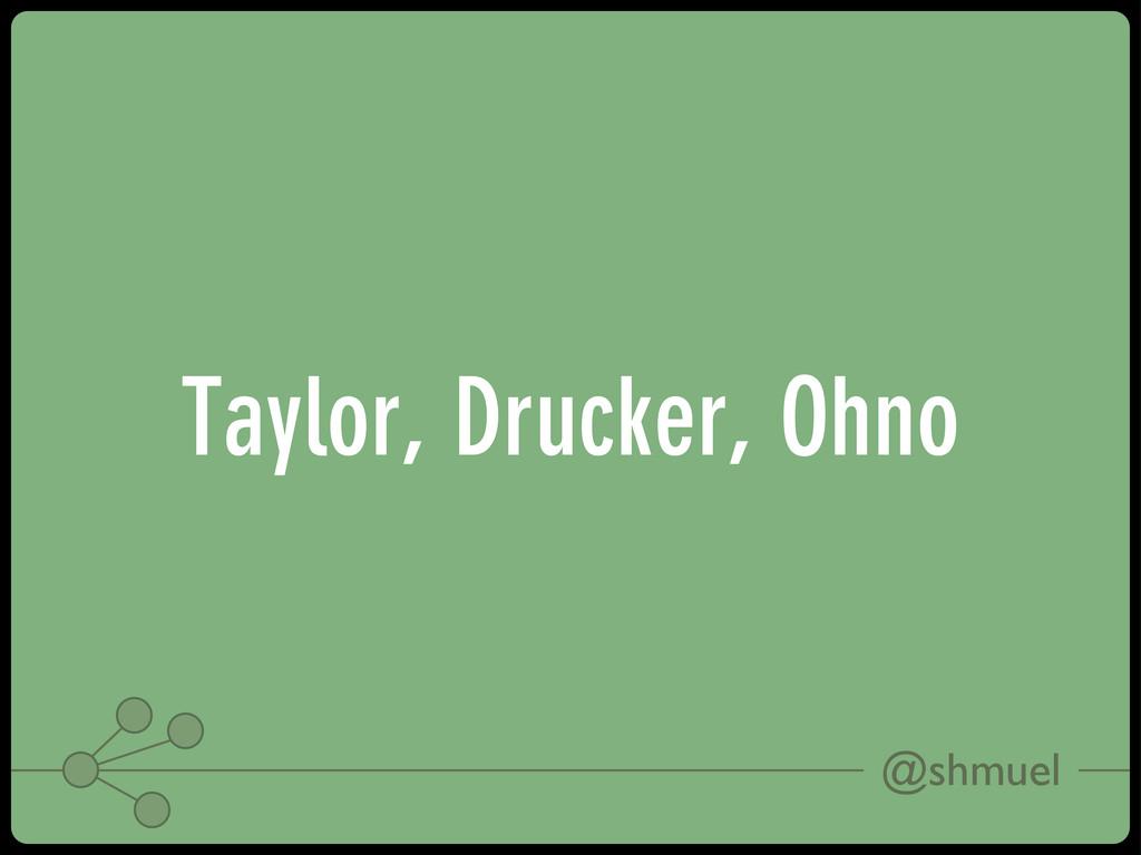 @shmuel Taylor, Drucker, Ohno