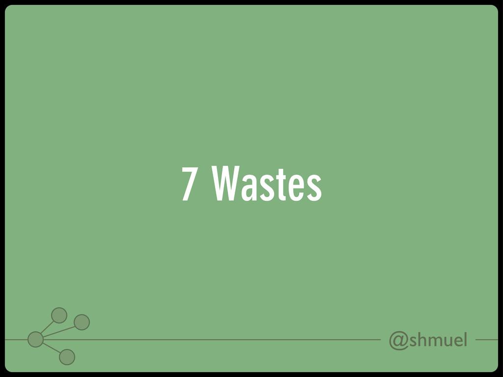 @shmuel 7 Wastes