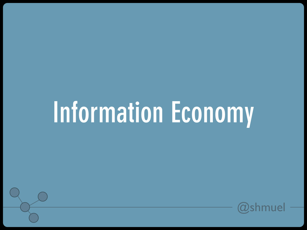 @shmuel Information Economy