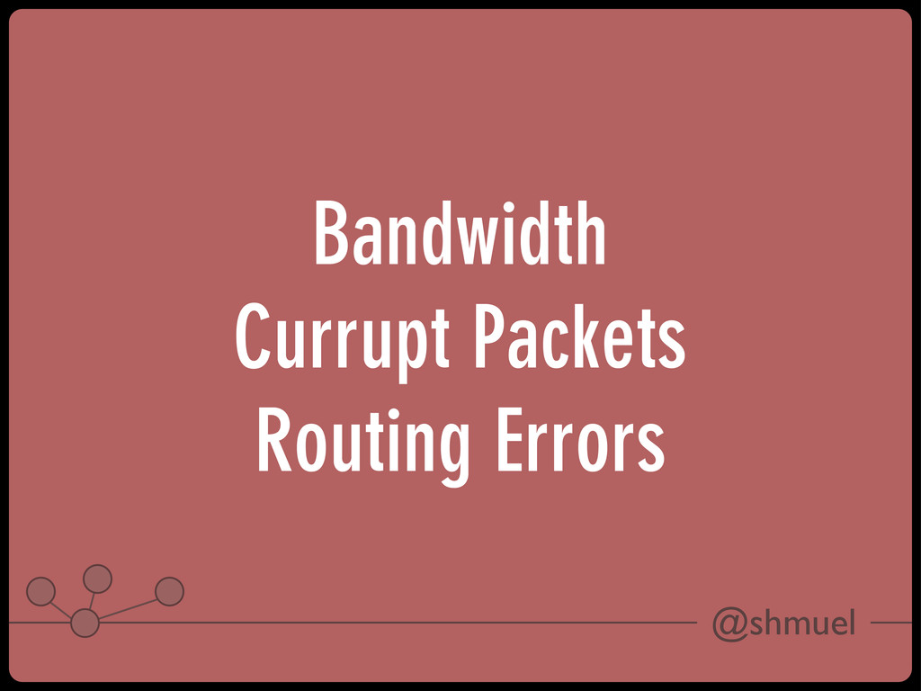 @shmuel Bandwidth Currupt Packets Routing Errors