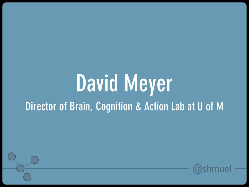 @shmuel David Meyer Director of Brain, Cognitio...