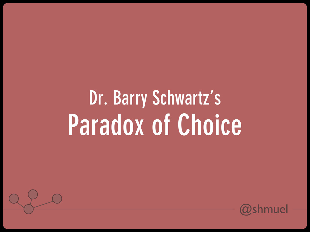 @shmuel Dr. Barry Schwartz's Paradox of Choice