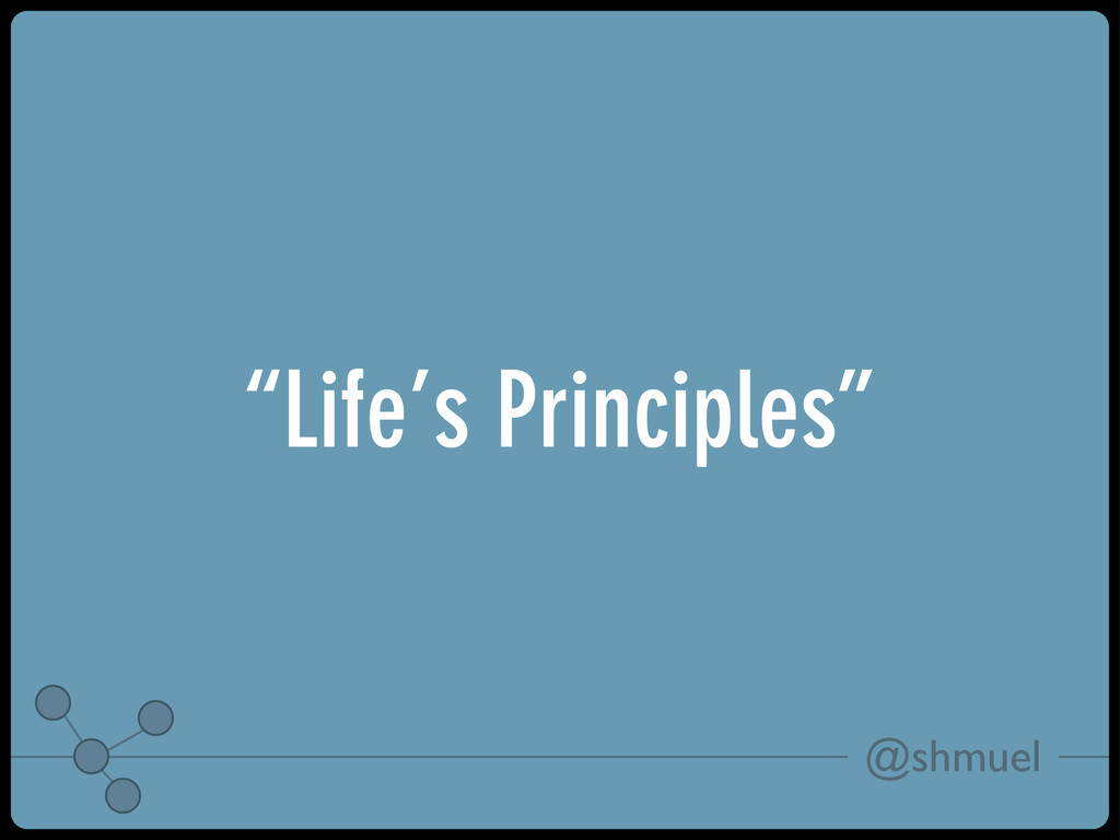"@shmuel ""Life's Principles"""
