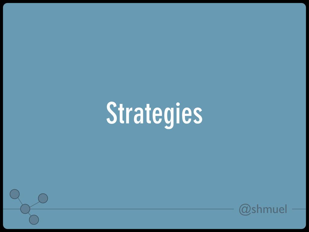 @shmuel Strategies