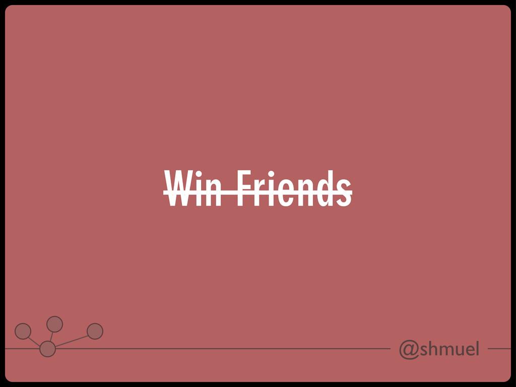 @shmuel Win Friends