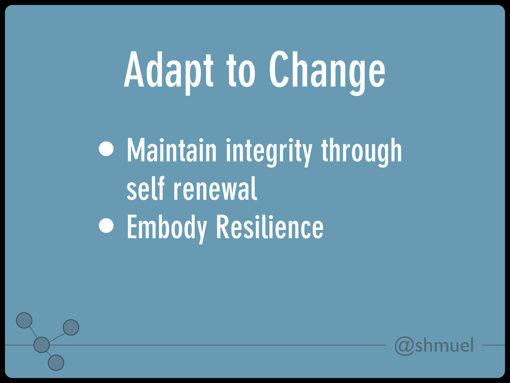 @shmuel Adapt to Change • Maintain integrity th...