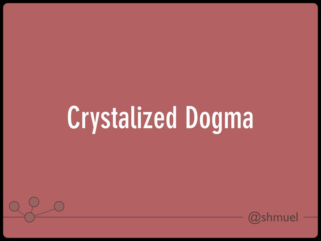 @shmuel Crystalized Dogma