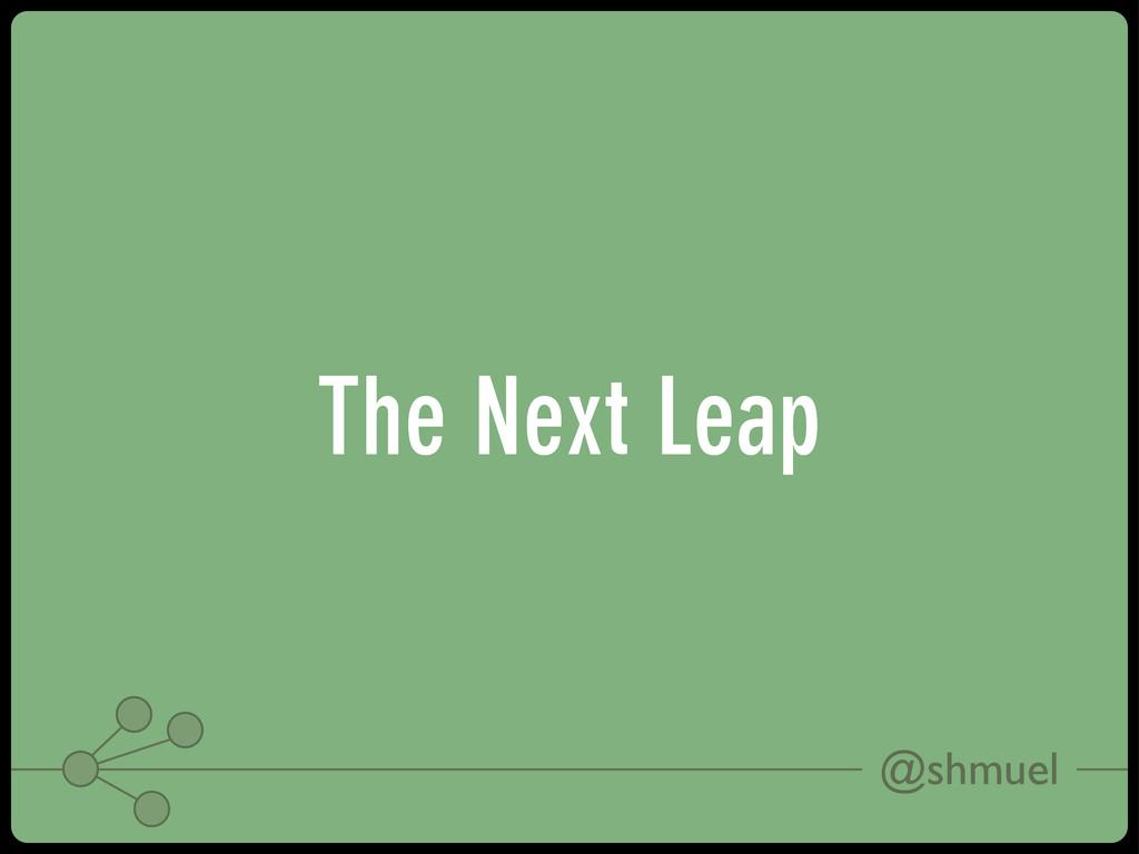 @shmuel The Next Leap