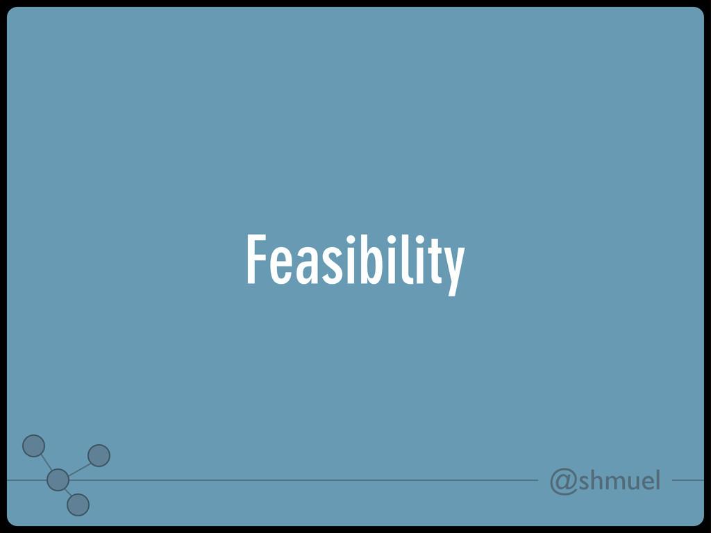 @shmuel Feasibility