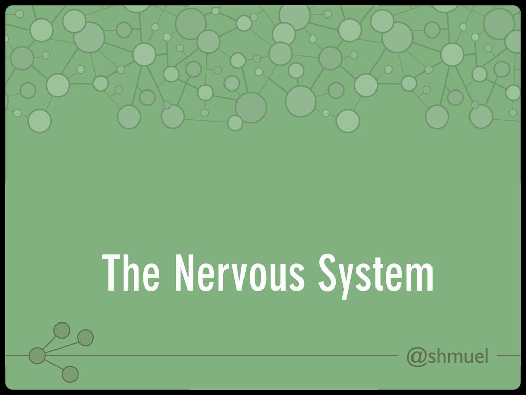 @shmuel The Nervous System