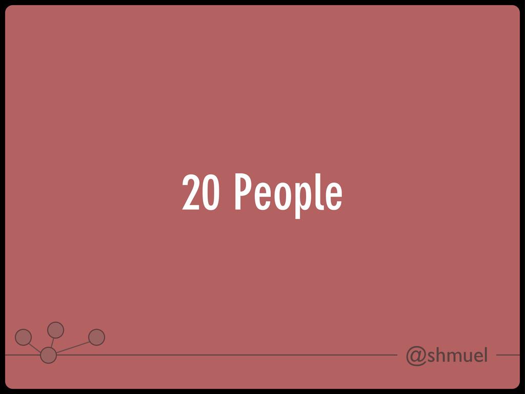 @shmuel 20 People