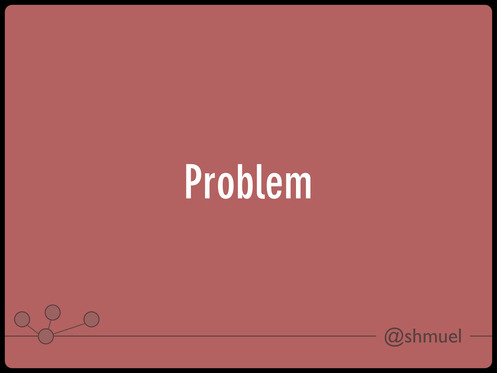 @shmuel Problem