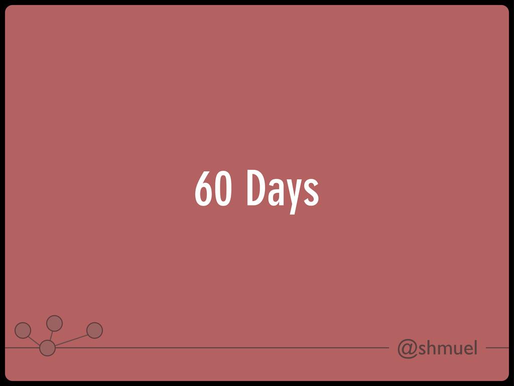 @shmuel 60 Days