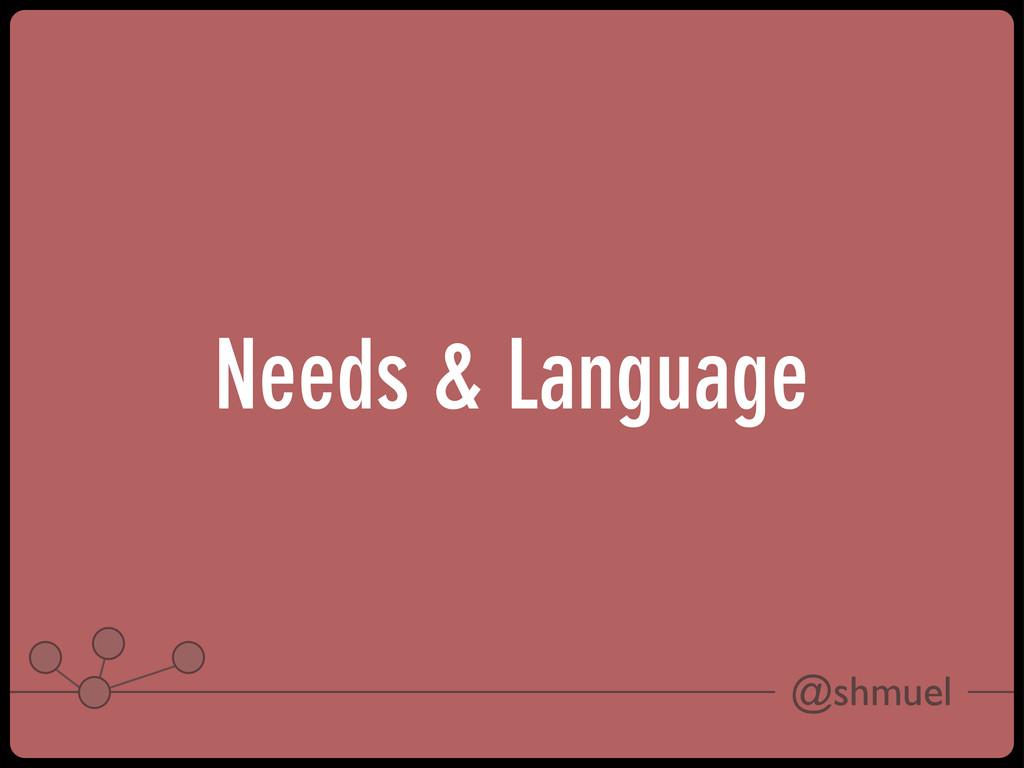 @shmuel Needs & Language