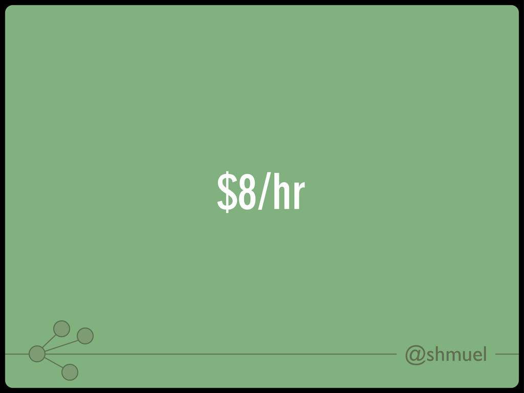 @shmuel $8/hr
