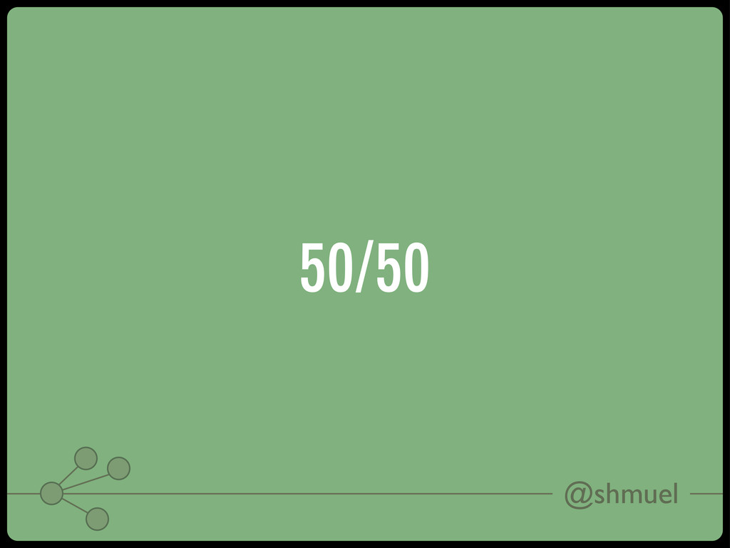 @shmuel 50/50