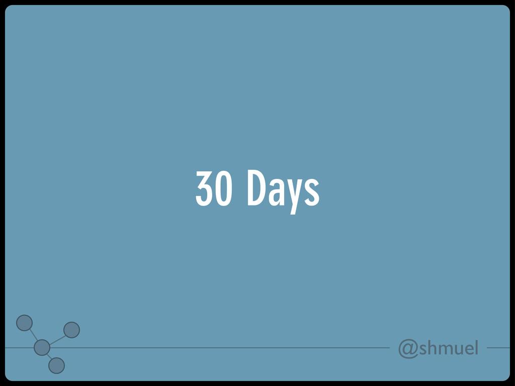@shmuel 30 Days