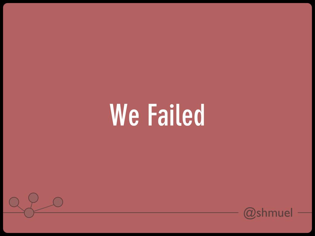 @shmuel We Failed