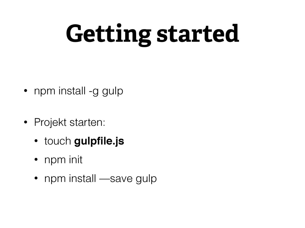 Getting started • npm install -g gulp • Projek...