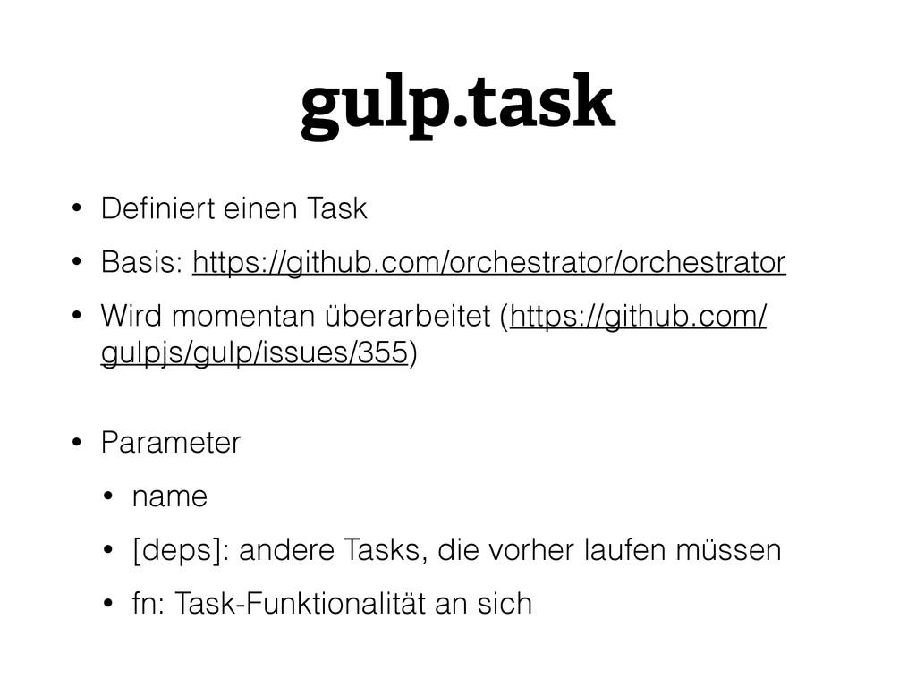 gulp.task • Definiert einen Task • Basis: https:...