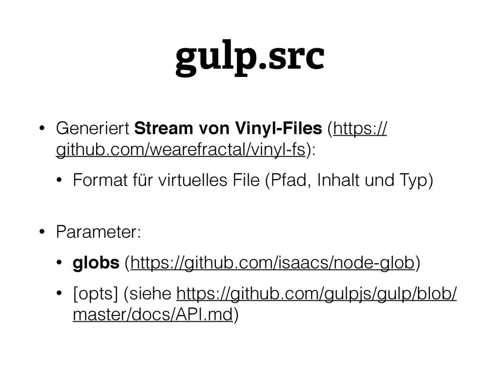 gulp.src • Generiert Stream von Vinyl-Files (ht...