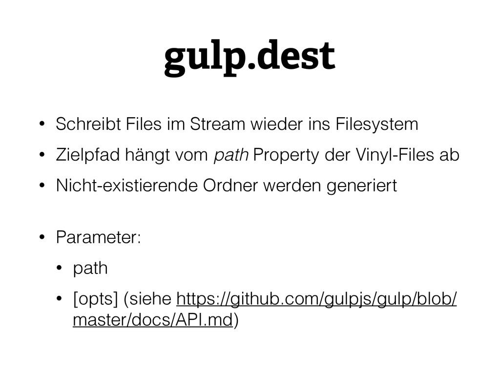 gulp.dest • Schreibt Files im Stream wieder ins...