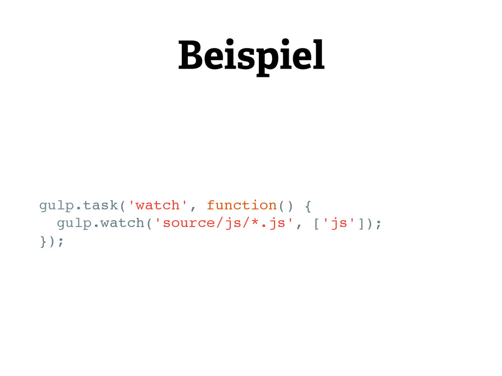 Beispiel gulp.task('watch', function() { gulp.w...