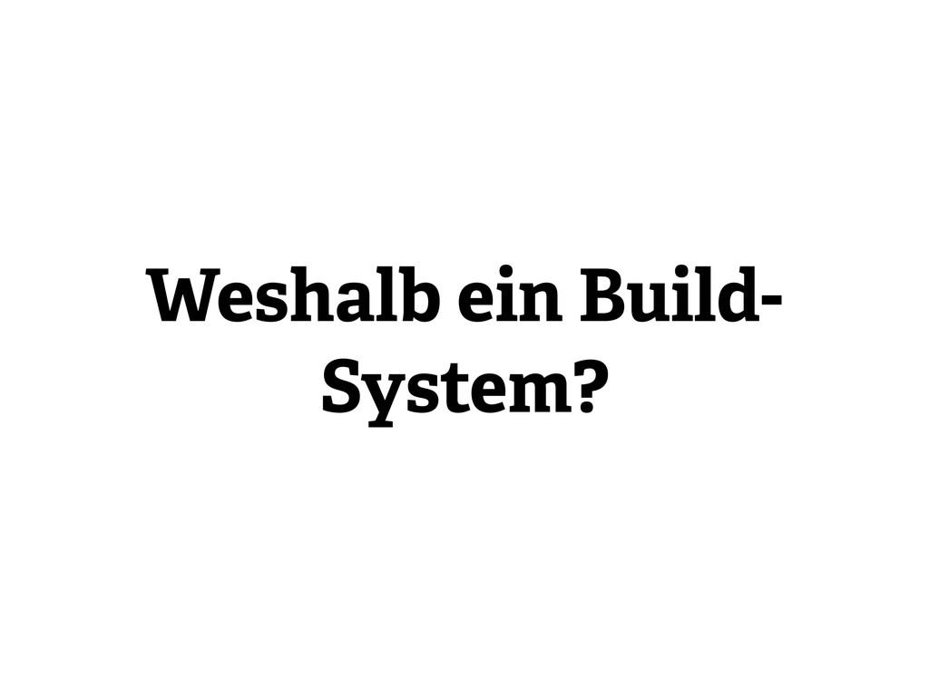 Weshalb ein Build- System?