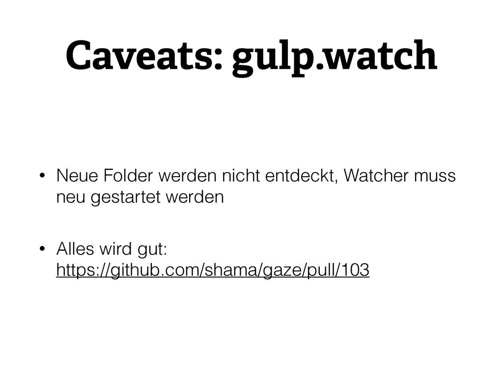 Caveats: gulp.watch • Neue Folder werden nicht ...