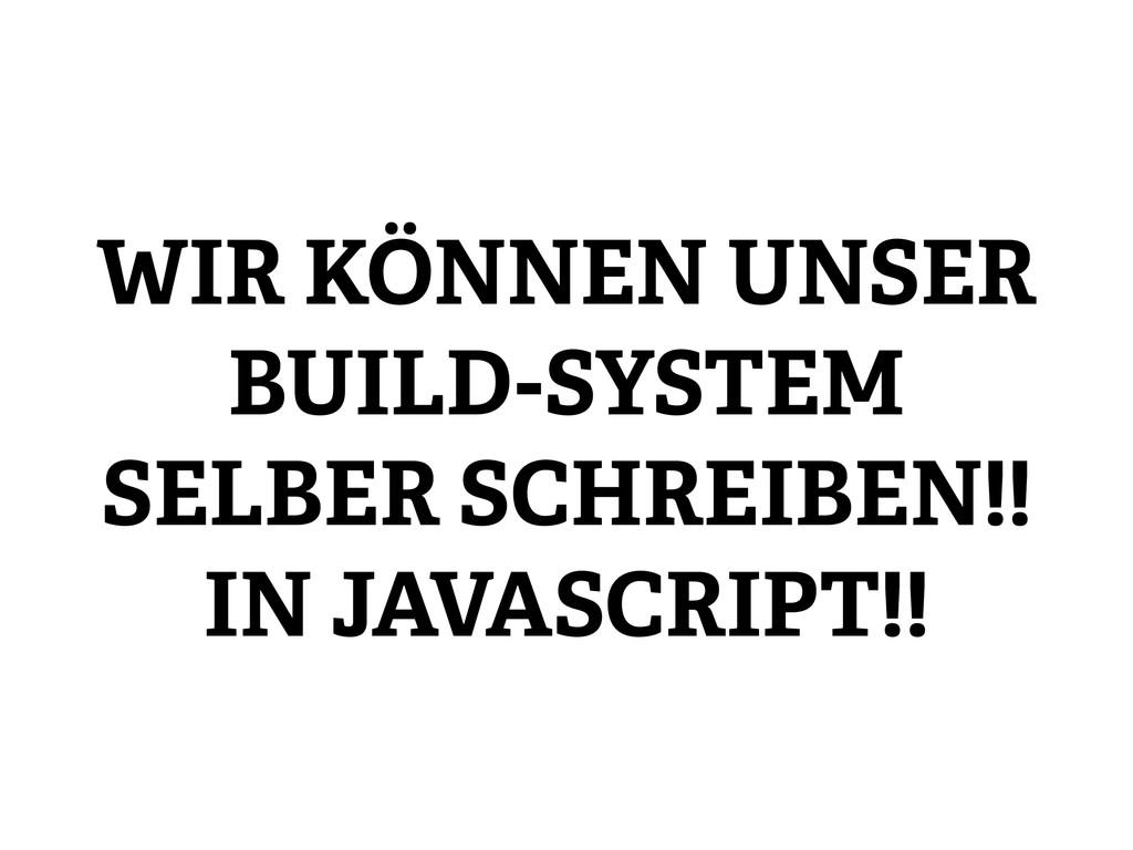 WIR KÖNNEN UNSER BUILD-SYSTEM SELBER SCHREIBEN!...